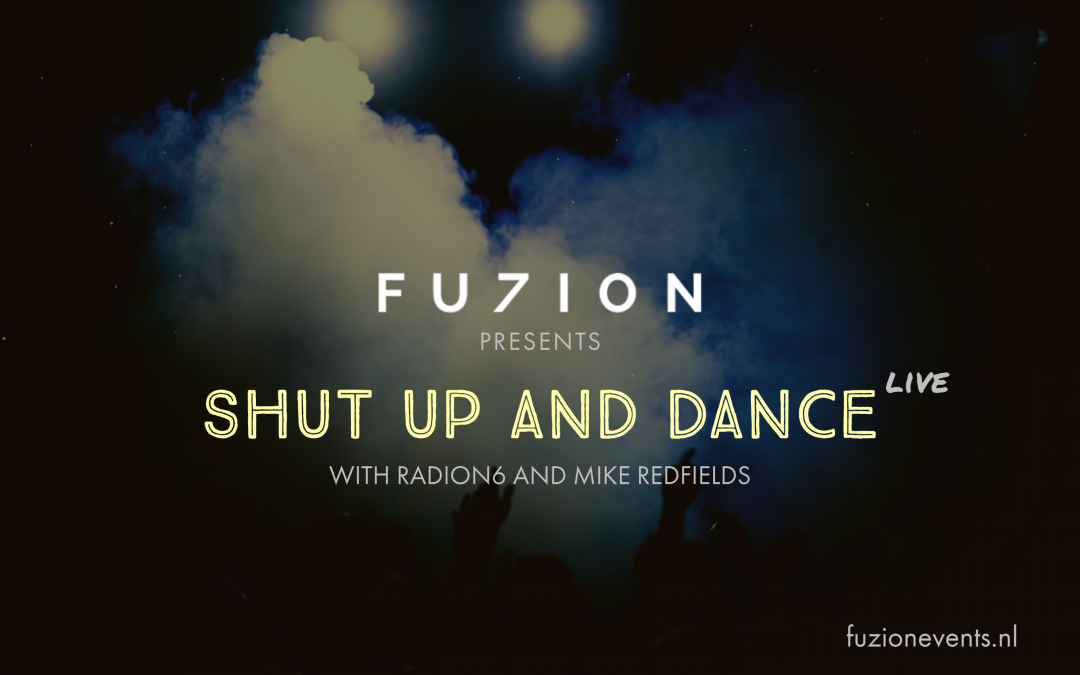 Fuzion presents Shut up and Dance Live